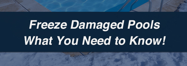 Freeze Damaged Pools & What You Need to Know